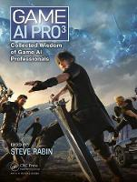 Game AI Pro 3 Collected Wisdom of Game AI Professionals by Steve Rabin