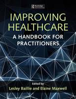 Improving Healthcare A Handbook for Practitioners by Leslie Baillie