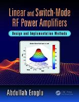 Linear and Switch-Mode RF Power Amplifiers Design and Implementation Methods by Abdullah Eroglu