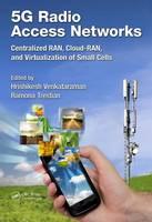 5G Radio Access Networks Centralized RAN, Cloud-RAN and Virtualization of Small Cells by Hrishikesh Venkataraman