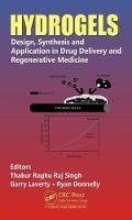 Hydrogels Design, Synthesis and Application in Drug Delivery & Regenerative Medicine by Thakur Raghu Raj Singh