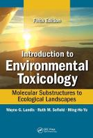 Introduction to Environmental Toxicology Molecular Substructures to Ecological Landscapes by Ming-Ho Yu