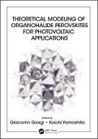 Theoretical Modeling of Organohalide Perovskites for Photovoltaic Applications by Giacomo Giorgi
