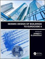 Seismic Design of Buildings to Eurocode 8 by Ahmed Y. Elghazouli
