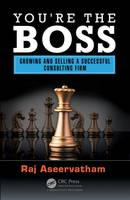 You're the Boss Growing and Selling a Successful Consulting Firm by Raj Aseervatham