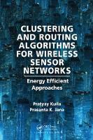 Clustering and Routing Algorithms for Wireless Sensor Networks Energy Efficiency Approaches by Pratyay Kuila, Prasanta K. Jana