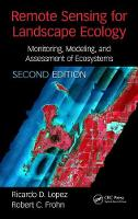 Remote Sensing for Landscape Ecology Monitoring, Modeling, and Assessment of Ecosystems by Ricardo D. Lopez, Robert C. (University of Cincinnati, Ohio, USA) Frohn