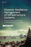 Disaster Resilience Management of Infrastructure Systems Computational Modeling and Geospatial Technologies by Waheed (University of Mississippi, Department of Civil Engineering, Oxford, Mississippi, United States) Uddin