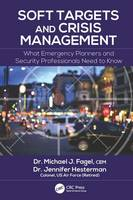 Soft Targets and Crisis Management What Emergency Planners and Security Professionals Need to Know by Michael J. Fagel