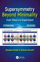 Supersymmetry Beyond Minimality from Theory to Experiment by Shaaban (Zewail City of Science and Technology, Giza, Egypt) Khalil, Stefano (University of Southampton, Highfield Cam Moretti