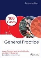 100 Cases in General Practice by Anne E. Stephenson, Martin Mueller, John Grabinar
