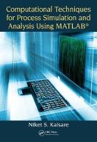 Computational Techniques for Process Simulation and Analysis Using MATLAB (R) by Niket S. (Indian Institute of Technology, Chennai, India) Kaisare