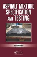 Asphalt Mixture Specification and Testing by Cliff Nicholls