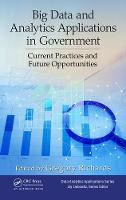 Big Data and Analytics Applications in Government Current Practices and Future Opportunities by Gregory Richards