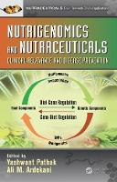 Nutrigenomics and Nutraceuticals Clinical Relevance and Disease Prevention by Yashwant Pathak