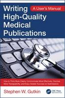 Writing High-Quality Medical Publications A User's Manual by Stephen W. Gutkin