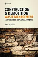 Construction and Demolition Waste Management An Integrated and Sustainable Approach by Erik K. Lauritzen