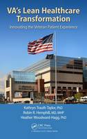 VA's Lean Healthcare Transformation Innovating the Veteran Patient Experience by Kathryn Trauth Taylor, Robin R. Hemphill, Heather Woodward-Hagg
