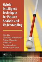 Hybrid Intelligent Techniques for Pattern Analysis and Understanding by Siddhartha (Rcc Institute of Information Technology India) Bhattacharyya