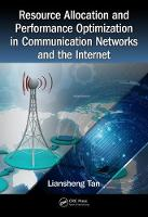 Resource Allocation and Performance Optimization in Communication Networks and the Internet by Liansheng (Central China Normal University, Wuhan, Hubei, People's Republic of China) Tan