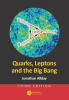 Quarks, Leptons and the Big Bang by Jonathan Allday