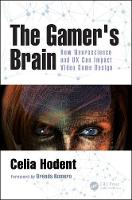 The Gamer's Brain How Neuroscience and UX Can Impact Video Game Design by Celia (Epic Games, Cary, North Carolina, USA) Hodent