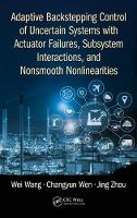 Adaptive Backstepping Control of Uncertain Systems with Actuator Failures, Subsystem Interactions, and Nonsmooth Nonlinearities by Professor Wei Wang, Changyun Wen, Jing Zhou