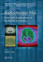 Radiochromic Film Role and Applications in Radiation Dosimetry by Indra J. Das