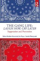 The Gang Life: Laugh Now Cry Later Suppression and Prevention by Robert Matthew Brzenchek, Ben Pieper, Garrick Plonczynski