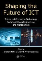 Shaping the Future of ICT Trends in Information Technology, Communications Engineering, and Management by Ibrahiem M. M. El Emary