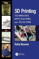 3D Printing Technology, Applications, and Selection by Rafiq I. Noorani