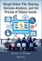 Illegal Online File Sharing, Decision-Analysis, and the Pricing of Digital Goods by Michael I. C. Nwogugu