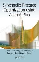 Stochastic Process Optimization Using Aspen Plus by Juan Gabriel Segovia-Hernandez