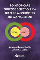 Point-Of-Care Glucose Detection for Diabetic Monitoring and Management by Sandeep Kumar (Chief Scientific Officer at Vallo Med Health Care GmbH, Germany and Adjunct Full Professor at Biomedica Vashist