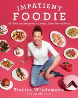 Impatient Foodie 100 Delicious Recipes for a Hectic, Time-Starved World by Elettra Wiedemann