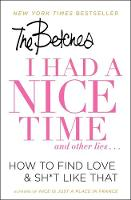 I Had a Nice Time and Other Lies... How to Find Love & Sh*t Like That by The Betches