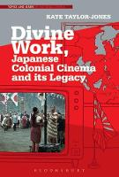 Divine Work: Japanese Colonial Cinema and its Legacy by Kate E. Taylor-Jones