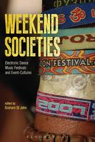 Weekend Societies Electronic Dance Music Festivals and Event-Cultures by Graham St. John
