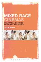 Mixed Race Cinemas Multiracial Dynamics in America and France by Zelie Asava