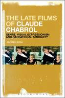 The Late Films of Claude Chabrol Genre, Visual Expressionism and Narrational Ambiguity by Jacob (University of London, UK) Leigh