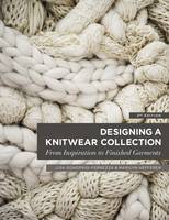 Designing a Knitwear Collection From Inspiration to Finished Garments by Lisa D'Onofrio-Ferrezza, Marilyn Hefferen, Sonia Rykiel