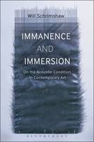 Immanence and Immersion On the Acoustic Condition in Contemporary Art by Will Schrimshaw