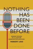 Nothing Has Been Done Before Seeking the New in 21st-Century American Popular Music by Robert (Columbus College of Art and Design, USA) Loss