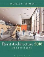 Revit Architecture 2018 for Designers by Douglas R. (Marymount University, USA) Seidler