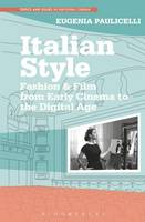 Italian Style Fashion & Film from Early Cinema to the Digital Age by Eugenia (Queens College and the CUNY Graduate Center, USA) Paulicelli