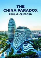 The China Paradox by Paul G Clifford