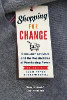 Shopping for Change Consumer Activism and the Possibilities of Purchasing Power by Louis Hyman