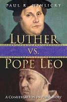 Luther vs. Pope Leo A Conversation in Purgatory by Tise Professor of Lutheran Studies Paul R (Roanoke College) Hinlicky