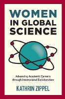 Women in Global Science Advancing Academic Careers through International Collaboration by Kathrin Zippel
