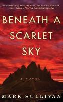 Beneath a Scarlet Sky A Novel by Mark T. Sullivan